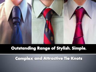 Outstanding Range of Stylish, Simple, Complex and Attractive Tie Knots