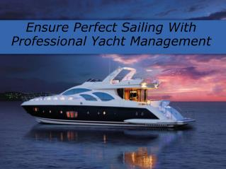 Ensure Perfect Sailing With Professional Yacht Management