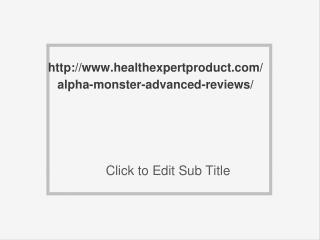 http://www.healthexpertproduct.com/alpha-monster-advanced-reviews/