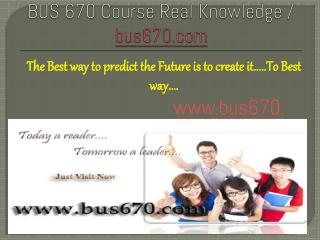 BUS 670 Course Real Knowledge / bus 670 dotcom