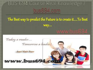 BUS 694 Course Real Knowledge / bus 694 dotcom