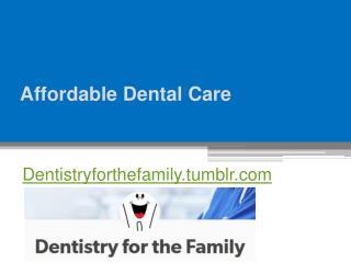 Affordable Dental Care - Dentistryforthefamily.tumblr.com