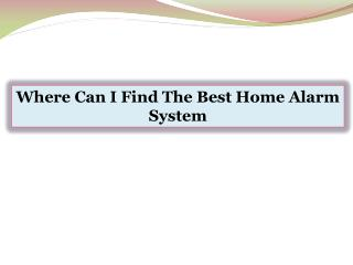 Where Can I Find The Best Home Alarm System