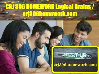CRJ 306 HOMEWORK Logical Brains / crj306homework.com