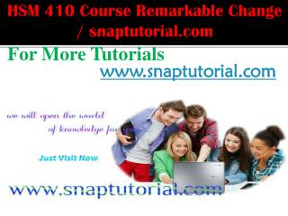 HSM 410 Course Remarkable Change / snaptutorial.com