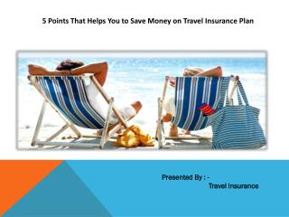 5 Points That Helps You to Save Money on Travel Insurance Plan