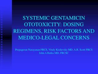 SYSTEMIC GENTAMICIN OTOTOXICITY: DOSING REGIMENS, RISK FACTORS AND MEDICO-LEGAL CONCERNS  Prepageran Narayanan FRCS, Vit