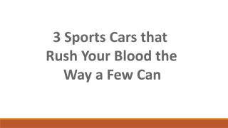 3 Sports Car that Rush your Blood the Way a Few Can