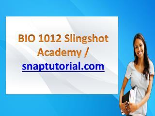 BIO 1012 Slingshot Academy / snaptutorial.com