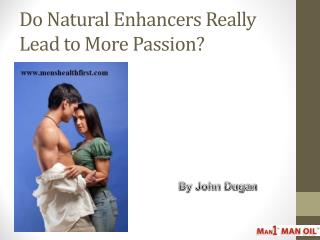 Do Natural Enhancers Really Lead to More Passion?