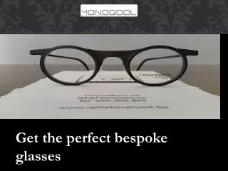 Our perfect bespoke eyewear