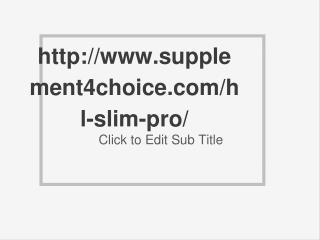http://www.supplement4choice.com/hl-slim-pro/