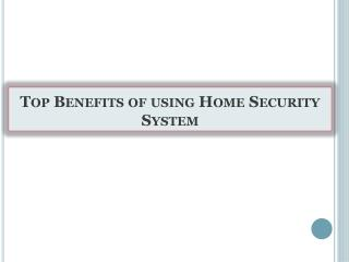 Top Benefits of using Home Security System
