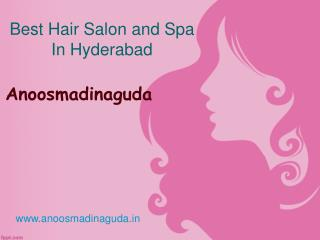 Best Hair Salon and Spa In Hyderabad, Beauty Parlours in Madinaguda Hyderabad – Anoos madinaguda