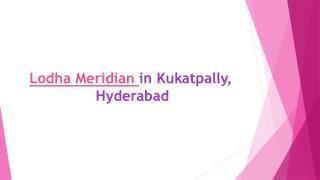 2/3 BHK Flats in Lodha Meridian Kukatpally