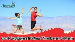 Ayurvedic Energy Supplements For Men And Women To Increase Body Stamina