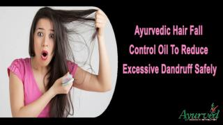 Ayurvedic Hair Fall Control Oil To Reduce Excessive Dandruff Safely