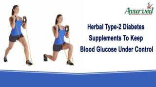 Herbal Type-2 Diabetes Supplements To Keep Blood Glucose Under Control
