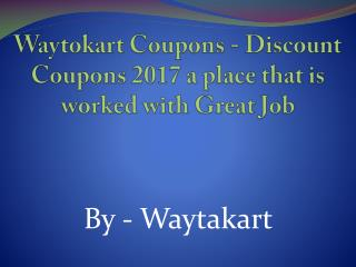 Waytokart Coupons - Discount Coupons 2017 a place that is worked with Great Job
