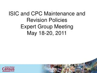 ISIC and CPC Maintenance and Revision Policies Expert Group Meeting  May 18-20, 2011