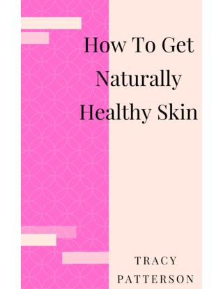 How To Get Natural Healthy Skin