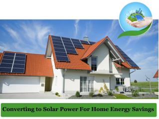 Converting to solar power for home energy savings