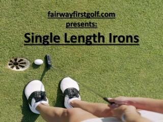 Single length golf irons