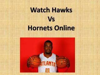 Watch Hawks Vs Hornets Online