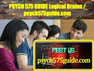 PSYCH 575 GUIDE Logical Brains / psych575guide.com