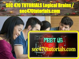 SEC 470 TUTORIALS Logical Brains / sec470tutorials.com