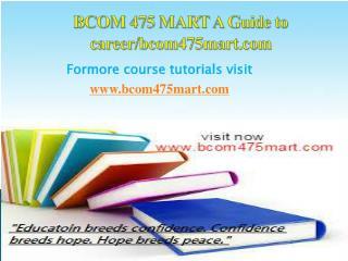 BCOM 475 MART A Guide to career/bcom475mart.com