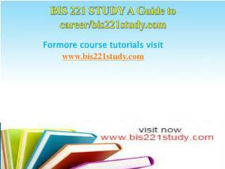 BIS 221 STUDY A Guide to career/bis221study.com