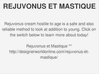 http://designerworldonline.com/rejuvonus-et-mastique/