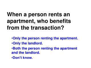 When a person rents an apartment, who benefits from the transaction