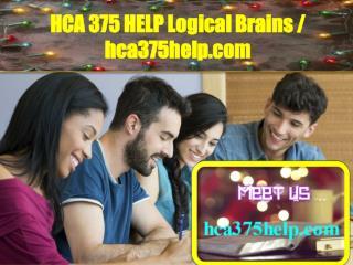 HCA 375 HELP Logical Brains / hca375help.com