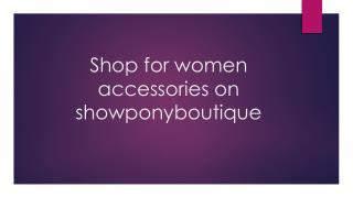 Shop for women  accessories on showponyboutique
