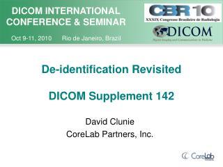 De-identification Revisited  DICOM Supplement 142