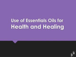 Use of essentials oils for health and healing