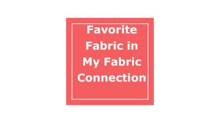 Favorite Fabric in My Fabric Connection