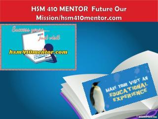 HSM 410 MENTOR  Future Our Mission/hsm410mentor.com