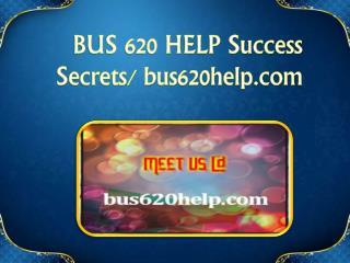 BUS 620 HELP Success Secrets/ bus620help.com