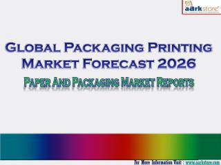 Global Packaging Printing Market Forecast 2026: Aarkstore