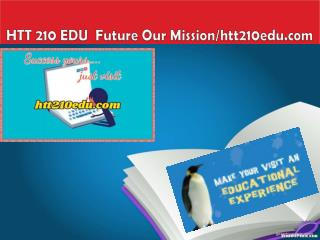 HTT 210 EDU  Future Our Mission/htt210edu.com