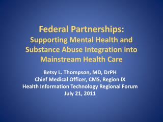 Federal Partnerships:  Supporting Mental Health and Substance Abuse Integration into Mainstream Health Care
