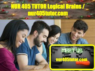NUR 405 TUTOR Logical Brains/nur405tutor.com