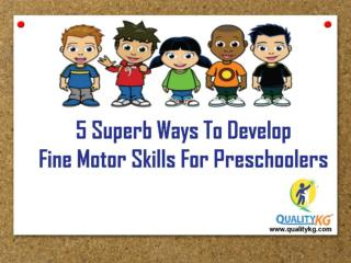 5 Superb Ways To Develop Fine Motor Skills For Preschoolers | QualityKG