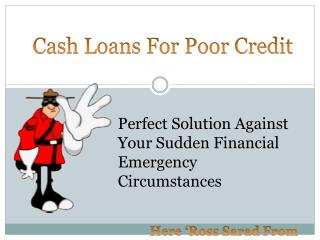 Cash Loans For Poor Credit -Superb Cash Credits Scheme For Small Expenses