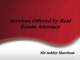 Services Offered by Real Estate Attorney - Sir Ashley Harrison Attorney