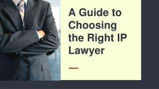 A Guide to Choosing the Right IP Lawyer