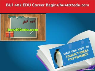 BUS 402 EDU Career Begins/bus402edu.com